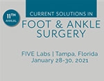 11th Annual Current Solutions in Foot & Ankle Surgery